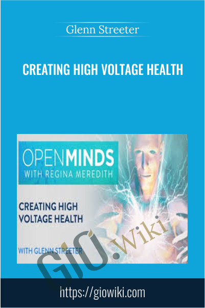 Creating High Voltage Health - Glenn Streeter