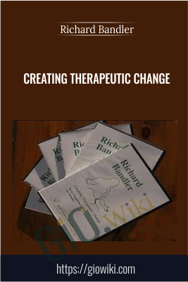 Creating Therapeutic Change - Richard Bandler