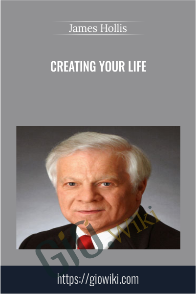 Creating Your Life - James Hollis
