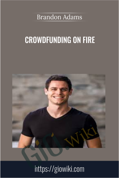 Crowdfunding On Fire - Brandon Adams