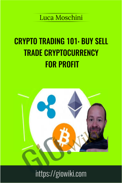 Crypto Trading 101: Buy Sell Trade Cryptocurrency for Profit - Luca Moschini