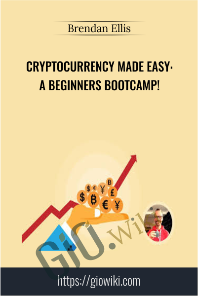 Cryptocurrency Made Easy: A Beginners Bootcamp! - Brendan Ellis