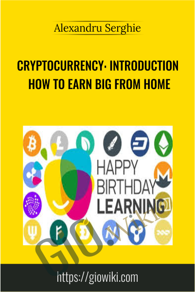 Cryptocurrency: Introduction  How To Earn Big From Home - Alexandru Serghie