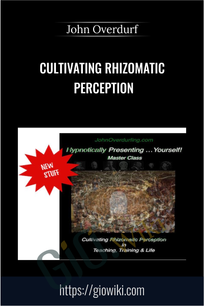 Cultivating Rhizomatic Perception - John Overdurf
