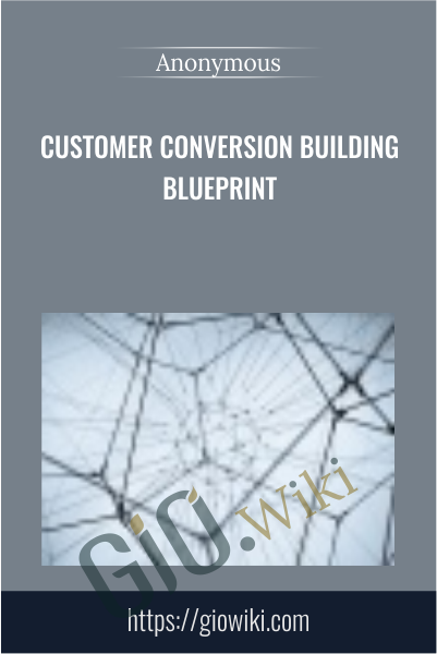 Customer Conversion Building Blueprint