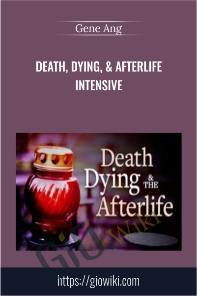Death, Dying, & Afterlife Intensive - Gene Ang