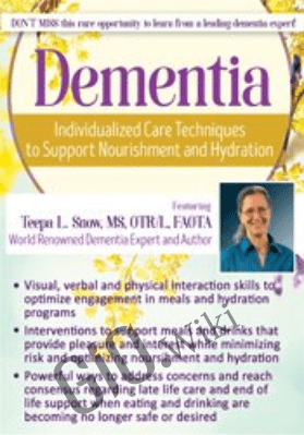 Dementia: Individualized Care Techniques to Support Nourishment and Hydration - Teepa L. Snow