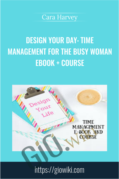 Design Your Day: Time Management for the Busy Woman EBOOK + Course - Cara Harvey
