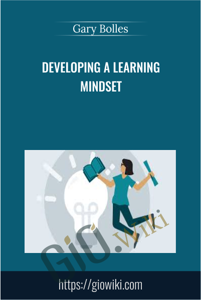 Developing a Learning Mindset - Gary Bolles