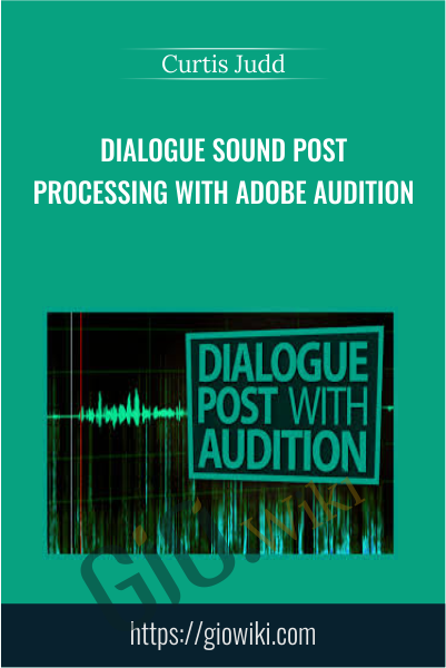 Dialogue Sound Post Processing with Adobe Audition - Curtis Judd