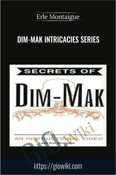 Dim-Mak Intricacies Series - Erle Montaigue
