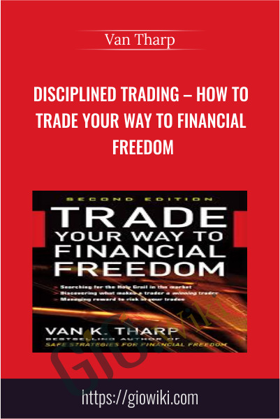 Disciplined Trading – How to Trade Your Way to Financial Freedom - Van Tharp