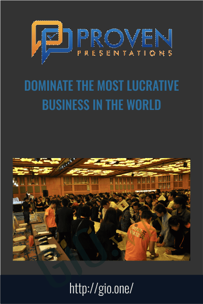 Dominate The Most Lucrative Business In The World - Proven Presentations