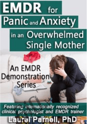 EMDR for Panic and Anxiety in an Overwhelmed Single Mother - Laurel Parnell