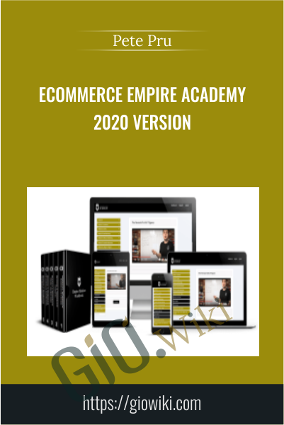 Ecommerce Empire Academy 2020 Version - Pete Pru