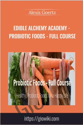 Edible Alchemy Academy - Probiotic Foods - Full Course - Alexis Goertz