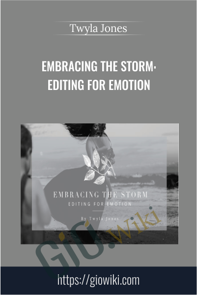 Embracing the Storm: Editing for Emotion - Twyla Jones