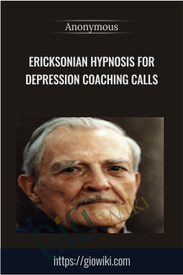 Ericksonian Hypnosis for Depression Coaching calls - Anonymous