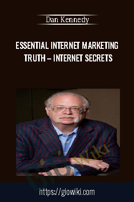 Essential Internet Marketing Truth – Internet Secrets - Dan Kennedy