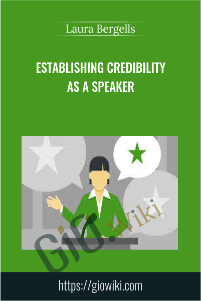 Establishing Credibility as a Speaker - Laura Bergells