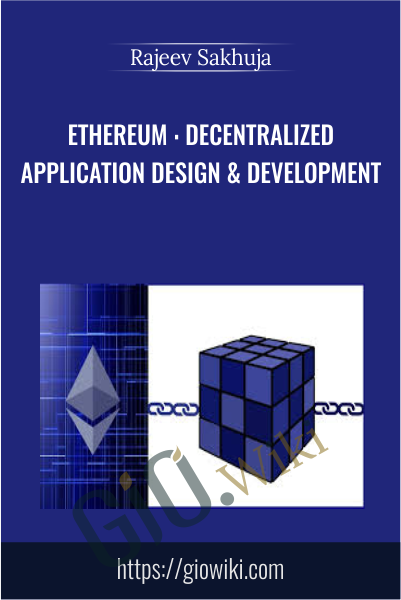 Ethereum : Decentralized Application Design & Development - Rajeev Sakhuja