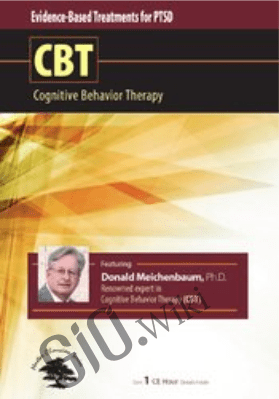 Evidence-Based Treatment for PTSD: Cognitive Behavior Therapy (CBT) - Donald Meichenbaum