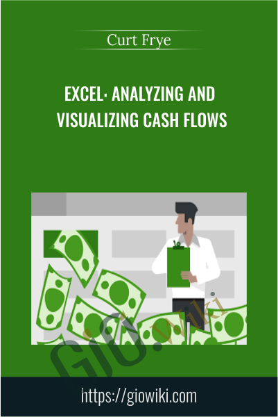 Excel: Analyzing and Visualizing Cash Flows - Curt Frye