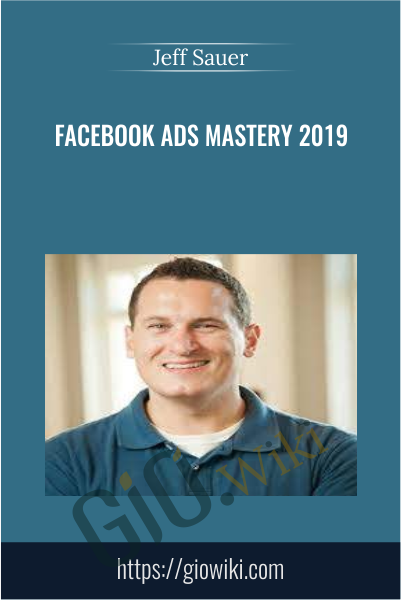 Facebook Ads Mastery 2019 - Jeff Sauer