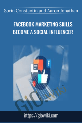 Facebook Marketing Skills – Become a Social Influencer - Sorin Constantin and Aaron Jonathan