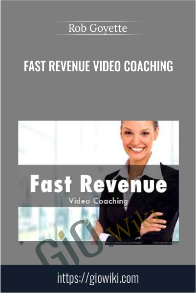 Fast Revenue Video Coaching - Rob Goyette