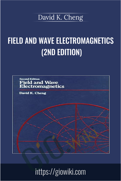Field and Wave Electromagnetics (2nd Edition) - David K. Cheng