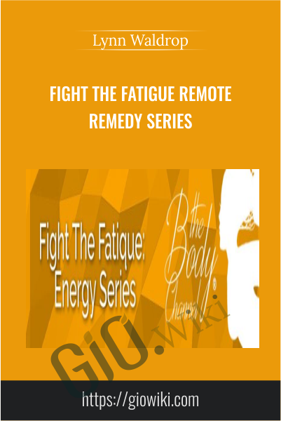 Fight The Fatigue Remote Remedy Series - Lynn Waldrop