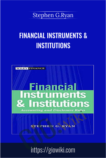 Financial Instruments & Institutions - Stephen G.Ryan