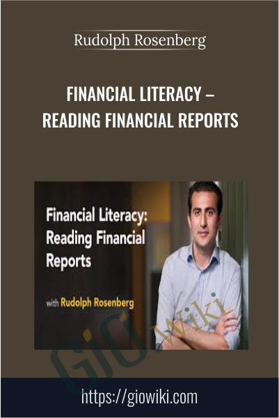 Financial Literacy – Reading Financial Reports - Rudolph Rosenberg