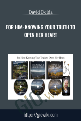 For Him: Knowing Your Truth to Open Her Heart - David Deida