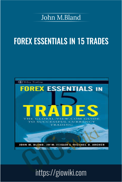 Forex Essentials in 15 Trades - John M.Bland