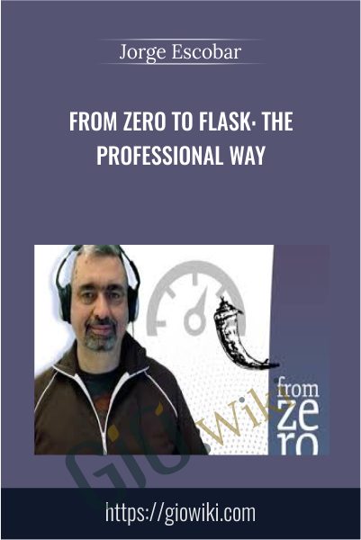 From Zero to Flask: The Professional Way - Jorge Escobar