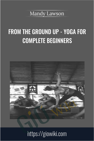 From the Ground Up - Yoga for Complete Beginners - Mandy Lawson