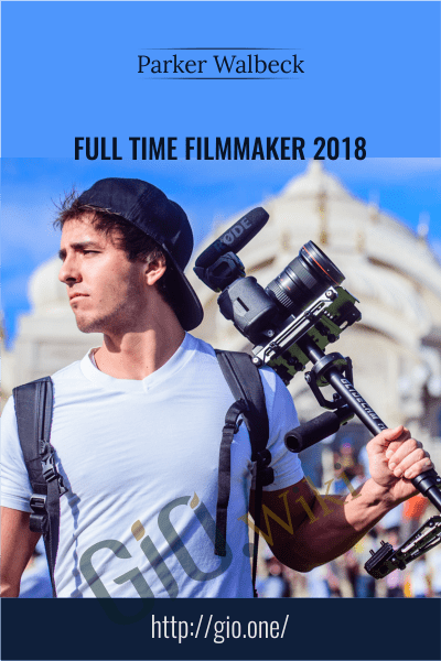 Full Time Filmmaker 2018 - Parker Walbeck