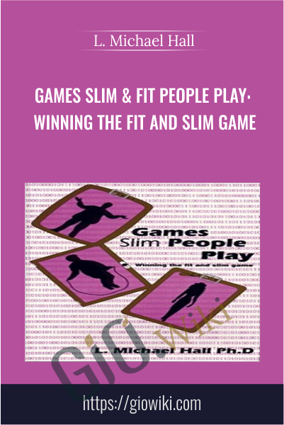 Games Slim & Fit People Play: Winning the Fit and Slim Game - L. Michael Hall