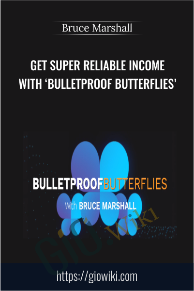 Get Super Reliable Income With 'Bulletproof Butterflies' (Basic) - Bruce Marshall