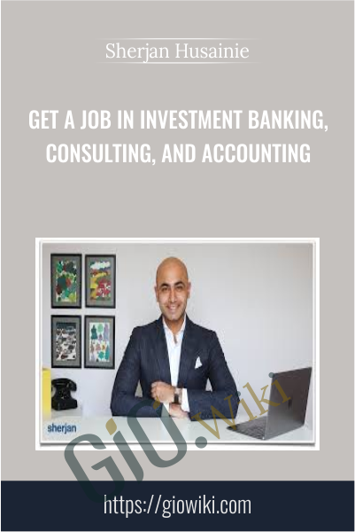 Get a Job in Investment Banking, Consulting, and Accounting - Sherjan Husainie