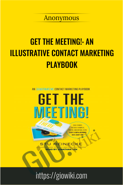 Get the Meeting!: An Illustrative Contact Marketing Playbook - Stu Heinecke