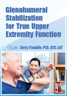 Glenohumeral Stabilization For True Upper Extremity Function - Terry Trundle