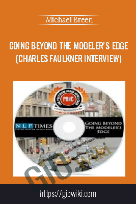 Going Beyond The Modeler's Edge (Charles Faulkner Interview) - Michael Breen (NLP Times Platinum Audio News Club)