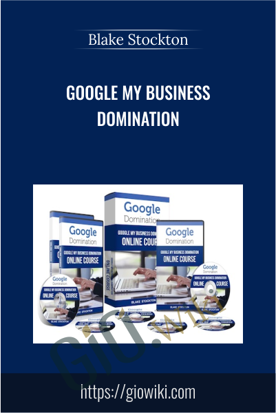 Google My Business Domination - Blake Stockton