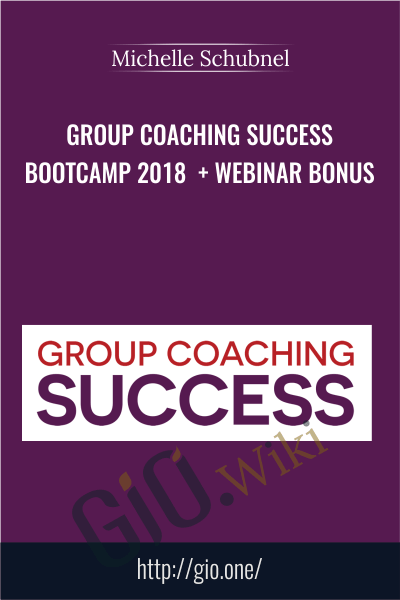 Group Coaching Success Bootcamp 2018  + Webinar Bonus - Michelle Schubnel