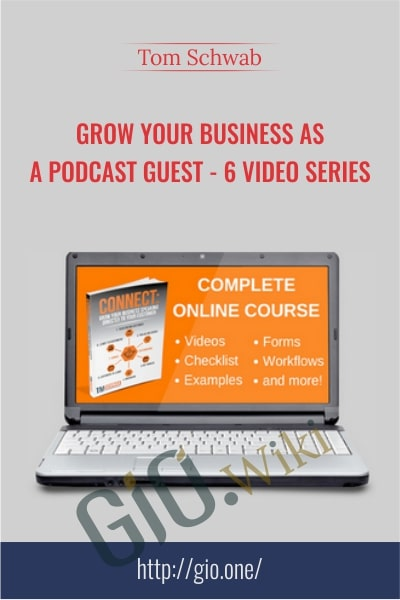 Grow Your Business As a Podcast Guest – 6 Video Series -  Tom Schwab