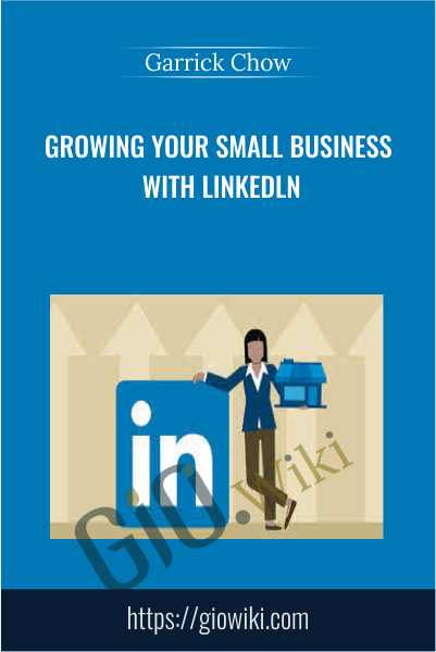 Growing Your Small Business with Linkedln - Garrick Chow