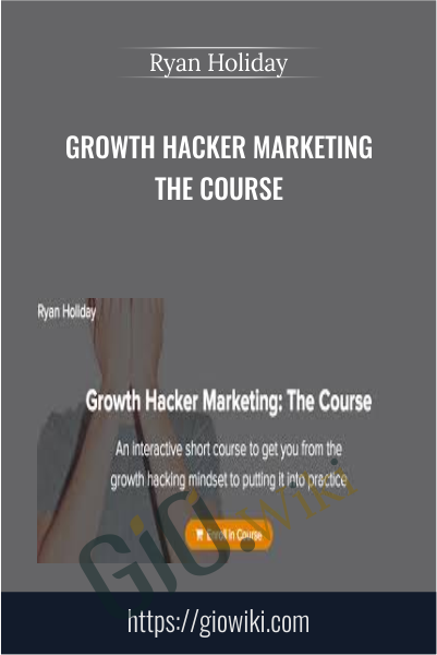 Growth Hacker Marketing The Course - Ryan Holiday